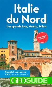 Italie du Nord : les grands lacs, Venise, Milan : 1.600 sites et adresses