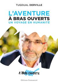 L'aventure A bras ouverts : un voyage en humanité