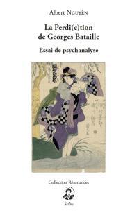 La perdi(c)tion de Georges Bataille : essai de psychanalyse
