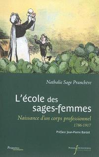 L'école des sages-femmes : naissance d'un corps professionnel : 1786-1917