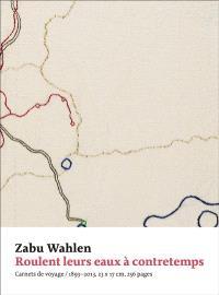 Roulent leurs eaux à contretemps : carnets de voyage, 1893-2013