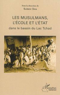 Les musulmans, l'école et l'Etat : dans le bassin du lac Tchad