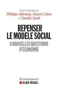 Economiques. Volume 4, Repenser le modèle social : 8 nouvelles questions d'économie