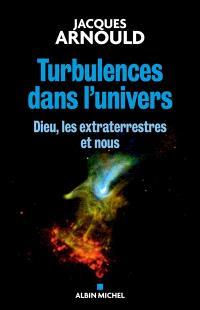 Turbulences dans l'Univers : Dieu, les extraterrestres et nous