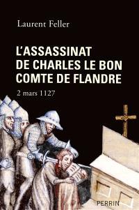 L'assassinat de Charles Le Bon, comte de Flandre : 2 mars 1127