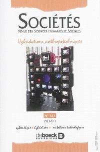 Sociétés. n° 131, Hybridations anthropotechniques : cybernétique, hybridisme, mutations technologiques