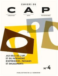 Cahiers du CAP : création, arts, patrimoines. n° 4, Au-delà de l'art et du patrimoine : expériences, passages et engagements