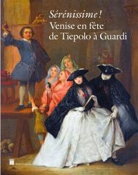 Sérénissime ! : Venise en fête de Tiepolo à Guardi