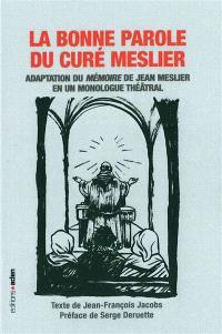 La bonne parole du curé Meslier : adaptation du Mémoire de Jean Meslier en un monologue théâtral