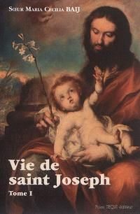 Vie de saint Joseph. Volume 1, De la naissance de Joseph à la fuite en Egypte