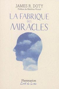 La fabrique des miracles : la quête d'un neurochirurgien pour percer les mystères du cerveau et les secrets du coeur