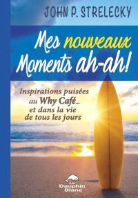 Mes nouveaux moments ah-ah!  : inspirations puisées au Why Café… et dans la vie de tous les jours