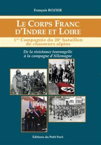 Le corps franc d'Indre-et-Loire : 1re compagnie du 20e bataillon de chasseurs alpins : de la Résistance tourangelle à la campagne d'Allemagne