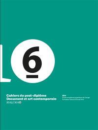 Cahiers du post-diplôme Document et art contemporain. n° 6, 2015-2016