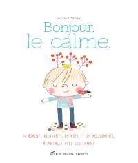 Bonjour, le calme : des relaxations, en mots et en mouvements, à partager avec son enfant