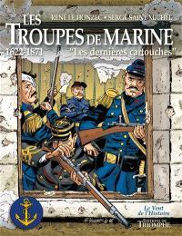 Les troupes de marine. Volume 1, 1622-1871 : les dernières cartouches