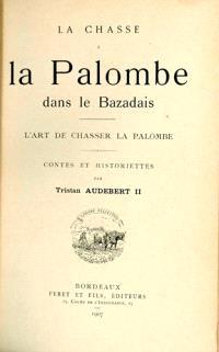 La chasse à la palombe dans le Bazadais : l'art de chasser la palombe : contes et historiettes