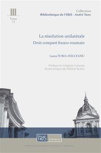 La résolution unilatérale : droit comparé franco-roumain