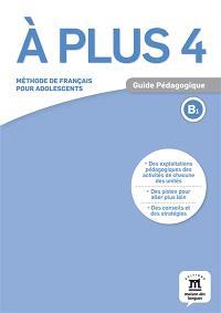 A plus 4 : méthode de français pour adolescents, B1 : guide pédagogique