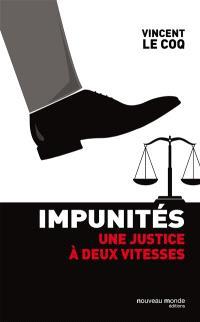 Impunités : une justice à deux vitesses : pamphlet