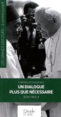 Chrétiens et musulmans, un dialogue plus que nécessaire : discours prononcé à 80.000 jeunes musulmans, lundi 19 août 1985, Casablanca, Maroc