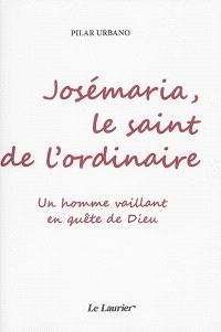 Josémaria, le saint de l'ordinaire : un homme vaillant en quête de Dieu : A la suite de Nietzsche, tu disais ne pouvoir croire qu'en un Dieu qui sache danser, il sait je te l'assure : j'ai connu un homme qui dansait avec Dieu...