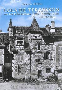 Lola de Terrasson ou Les tribulations d'une famille juive (1939-1953)