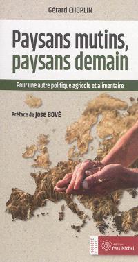Paysans mutins, paysans demain : pour une autre politique agricole et alimentaire