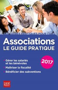 Associations : le guide pratique 2017 : gérer les salariés et les bénévoles, maîtriser la fiscalité, bénéficier des subventions