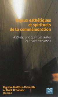 Esthétique et spiritualité. Volume 5, Enjeux esthétiques et spirituels de la commémoration = Aesthetic and spiritual stakes of commemoration