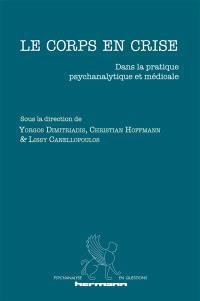 Le corps en crise : dans la pratique psychanalytique et médicale