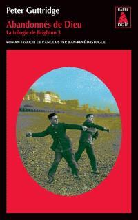 La trilogie de Brighton. Volume 3, Abandonnés de Dieu