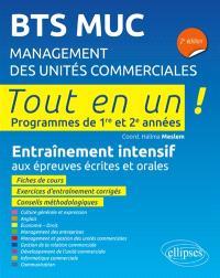 BTS MUC, management des unités commerciales : tout en un, programmes de 1re et 2e années : entraînement intensif aux épreuves écrites et orales