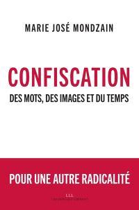 Confiscation : des mots, des images et du temps