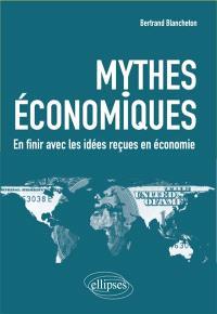 Mythes économiques : en finir avec les idées reçues en économie
