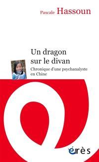 Un dragon sur le divan : chronique d'une psychanalyste en Chine