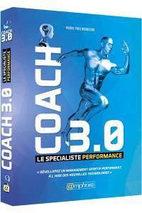 Coach 3.0 : le spécialiste performance : développez un suivi performant à l'aide des nouvelles technologies