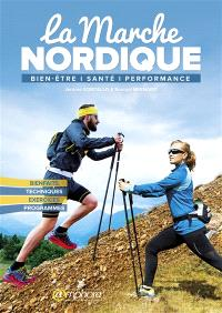 La marche nordique : bien-être, santé, perfomance : bienfaits, techniques, exercices, programmes