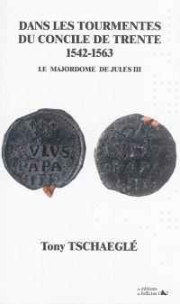 Dans les tourmentes du concile de Trente, 1542-1563 : le majordome de Jules III