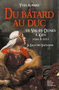 La saga des Limousins. Volume 9, Du bâtard au duc : de Val-ès-Dunes à Kiev : 1046 à 1051