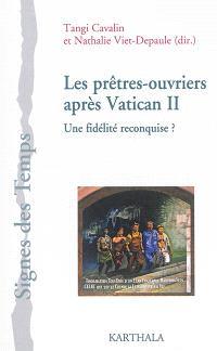 Les prêtres ouvriers après Vatican II : une fidélité reconquise ? : contributions et témoignages autour de la relance de 1965