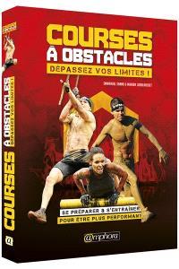 Courses à obstacles : dépassez vos limites ! : se préparer & s'entraîner pour être plus performant
