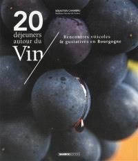 20 déjeuners autour du vin : rencontres viticoles et gustatives en Bourgogne