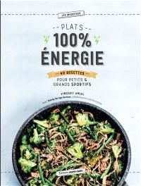 Plats 100 % énergie : 40 recettes pour petits & grands sportifs