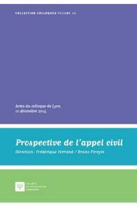 Prospective de l'appel civil : actes du colloque de Lyon, 10 décembre 2015