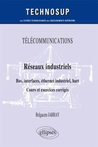 Télécommunications : réseaux industriels, bus, interfaces, éthernet industriel, hart : cours et exercices corrigés, niveau B