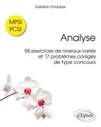 Analyse : 58 exercices de niveaux variés et 17 problèmes corrigés de type concours : MPSI-PCSI