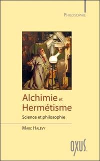 Alchimie et hermétisme : science et philosophie