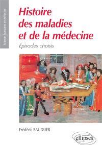 Histoire des maladies et de la médecine : épisodes choisis
