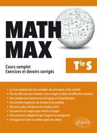 Math max, terminale S : cours complet, exercices et devoirs corrigés